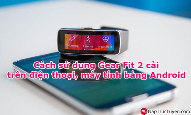 Hướng dẫn sử dụng Gear Fit 2 cài trên điện thoại, máy tính bảng Android + Hình 1