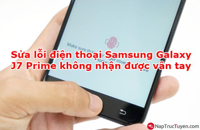 Sửa lỗi điện thoại Samsung Galaxy J7 Prime không nhận được vân tay + Hình 1