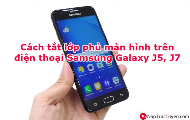 Cách tắt lớp phủ màn hình trên điện thoại Samsung Galaxy J5, J7 nhanh gọn + Hình 1