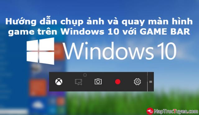 Hướng dẫn chụp ảnh và quay màn hình game trên Windows 10 với GAME BAR + Hình 1
