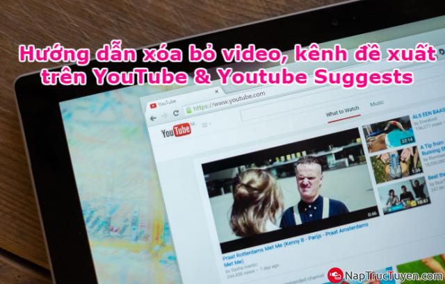 Hướng dẫn xóa bỏ video, kênh đề xuất trên YouTube & Youtube Suggests + Hình 1