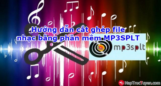 Hướng dẫn cắt ghép file nhạc bằng phần mềm MP3SPLT + Hình 1