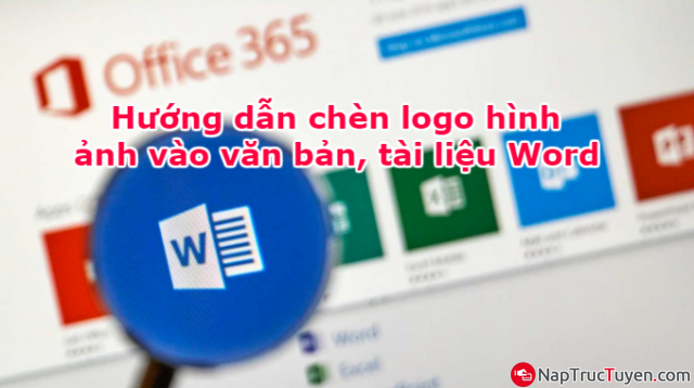 Hướng dẫn chèn logo hình ảnh vào văn bản, tài liệu Word + Hình 1