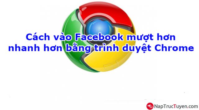 Cách vào Facebook mượt hơn, nhanh hơn bằng trình duyệt Chrome + Hình 1