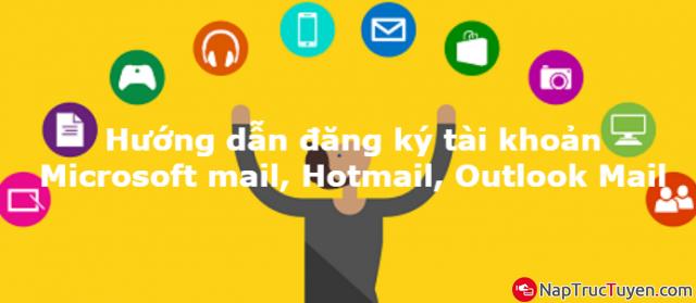Hướng dẫn đăng ký tài khoản Microsoft mail, Hotmail, Outlook Mail + HÌnh 1
