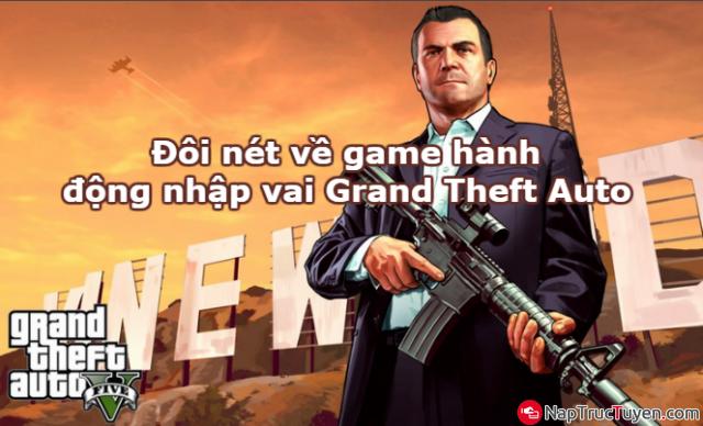 Đôi nét về game hành động nhập vai Grand Theft Auto + Hình 1